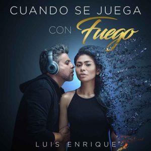 Luis Enrique - Cuando Se Juega Con Fuego