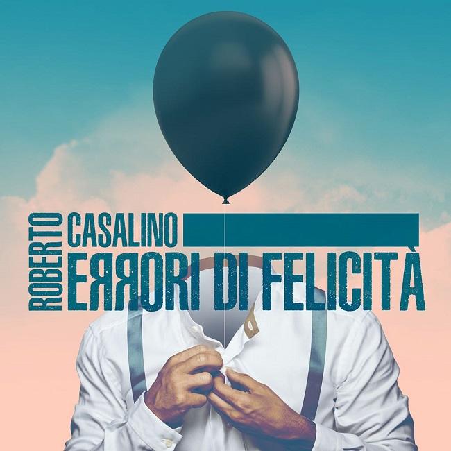 """Roberto Casalino: il disco """"Errori di Felicità"""" negli Store Feltrinelli"""