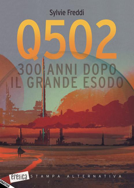 """Sylvie Freddi in """"Q502. 300 anni dopo il Grande Esodo"""", il nuovo romanzo"""