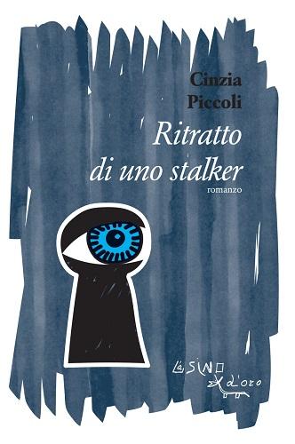 """Presentazione del libro """"Ritratto di uno stalker"""" di Cinzia Piccoli"""
