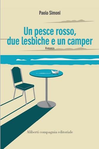 """Paolo Simoni presenta """"Un pesce rosso, due lesbiche e un camper"""""""