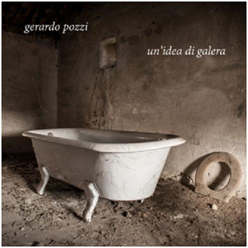 """Gerardo Pozzi: esce oggi il nuovo singolo """"Un'idea di galera"""""""