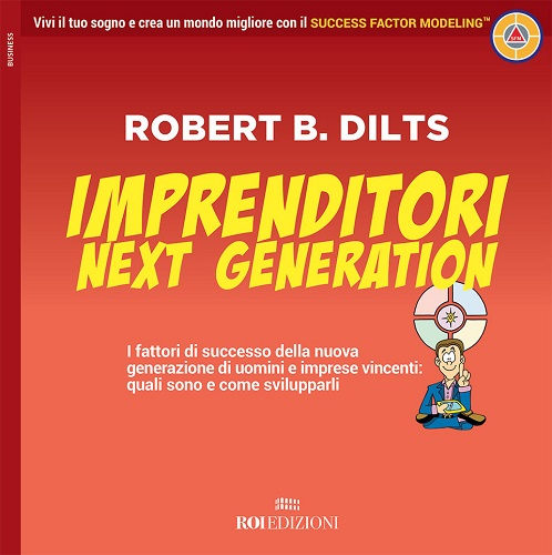 "È in libreria ""Imprenditori Next Generation"" di Robert B. Dilts"