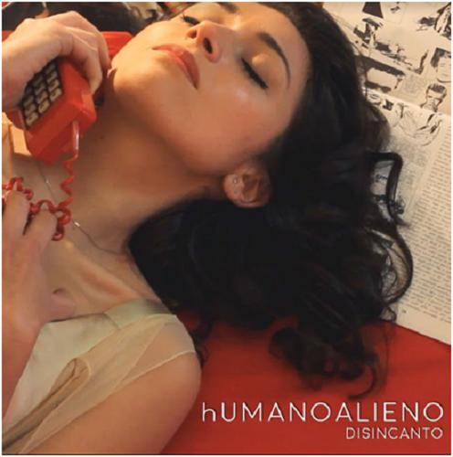 """""""Disincanto"""", il nuovo singolo primo estratto dal nuovo album di HumanoAlieno"""
