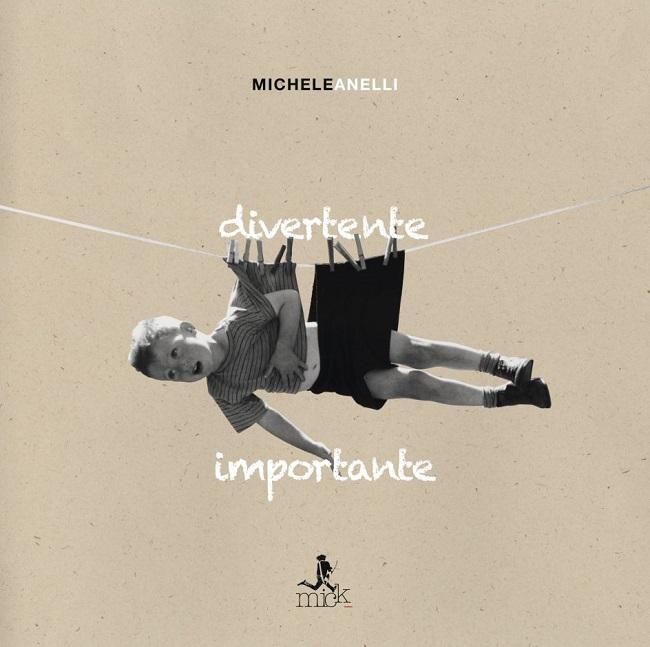 """Michele Anelli: dal 20 aprile """"Divertente importante"""", terzo album da solista"""