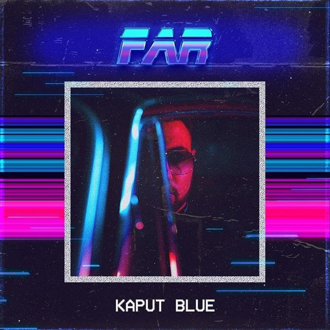 """""""FAR"""" è il disco d'esordio dell'artista pugliese Kaput Blue"""