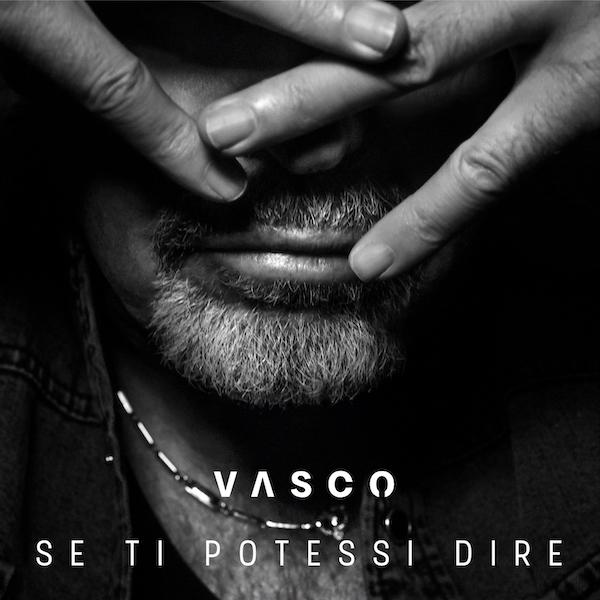 Se Ti Potessi Dire Il Testo Della Nuova Canzone Di Vasco Rossi