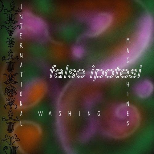 """False Ipotesi"" è il nuovo singolo di International Washing Machines"