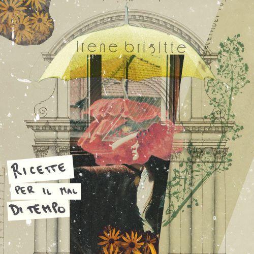 Ricette per il maltempo è il nuovo singolo di Irene Brigitte